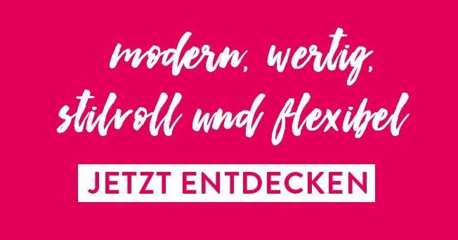 Schriftzug »modern, wertig, stilvoll und flexibel« – jetzt entdecken